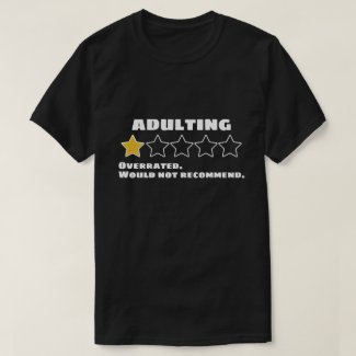 Adulting Overrated Would Not Recommend One Star T-Shirt