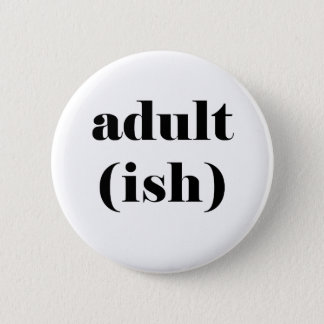 Adultish Pinback Button