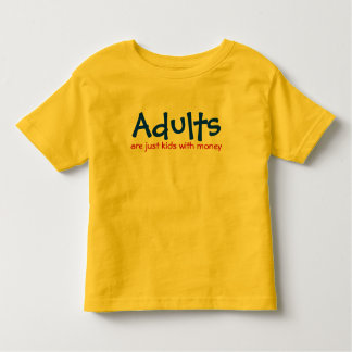 Adults Are Just Kids With Money Text Design Toddler T-shirt