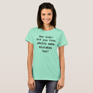 adults make mistakes T-Shirt