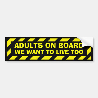 Adults on board we want to live too sticker car bumper sticker