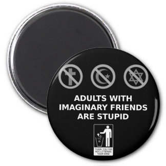 Adults With Imaginary Friends Are Stupid 2 Inch Round Magnet