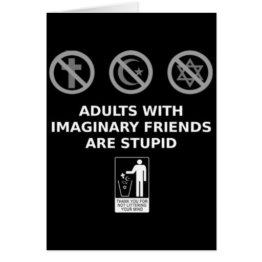 Adults With Imaginary Friends Are Stupid Card