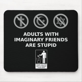 Adults With Imaginary Friends Are Stupid Mouse Pad