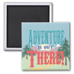 Adventure is out There! 2 Inch Square Magnet