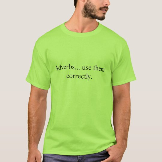 Adverbs... use them correctly. T-Shirt