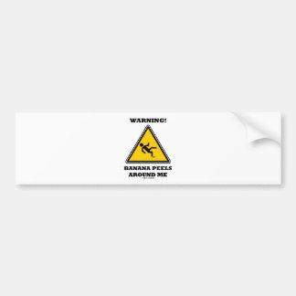 ¡Advertencia! Cáscaras del plátano alrededor de mí Etiqueta De Parachoque