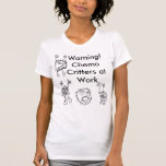 ¡Advertencia! Critters de Chemo en el trabajo Camisetas