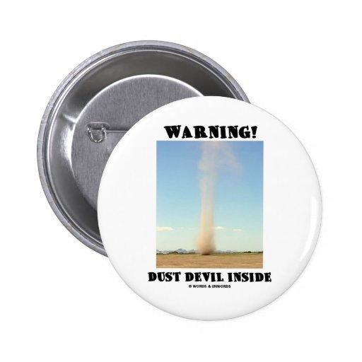 ¡Advertencia! Interior del remolino de polvo (mete Pin Redondo 5 Cm