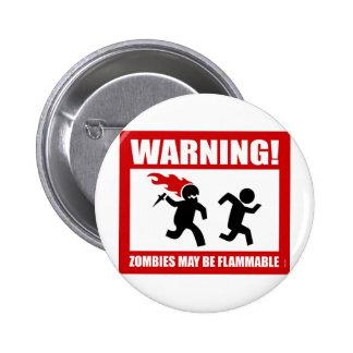 ¡Advertencia! Los zombis pueden ser botón inflamab Pin Redondo De 2 Pulgadas
