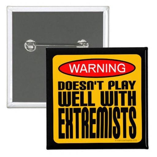 Advertencia: No juega bien con los extremistas Pin Cuadrada 5 Cm