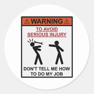 Advertencia - no me diga cómo hacer mi trabajo pegatina redonda