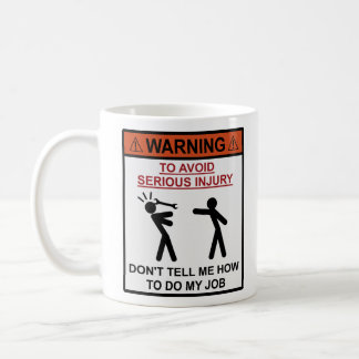 Advertencia - no me diga cómo hacer mi trabajo taza clásica
