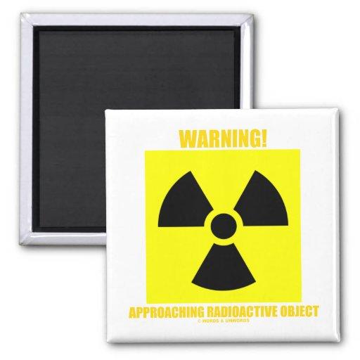 ¡Advertencia! Objeto radiactivo inminente Imanes