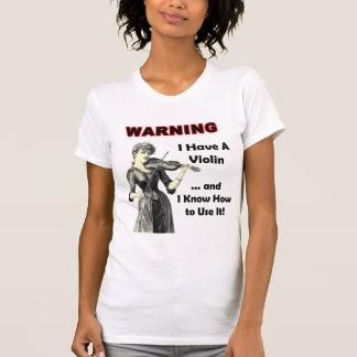 Advertencia: ¡Tengo un violín y sé utilizarlo! Remera