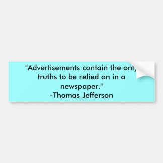 """""""Advertisements contain the only truths to be r... Car Bumper Sticker"""