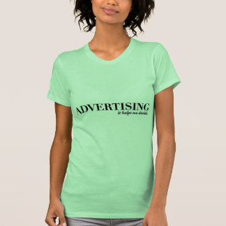 Advertising Helps Me Decide T Shirt