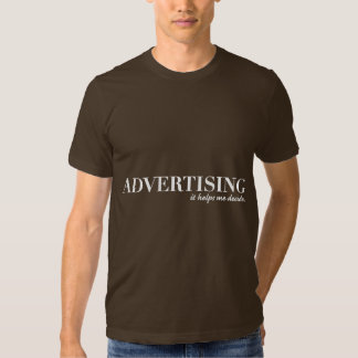 Advertising Helps Me Decide T-shirt