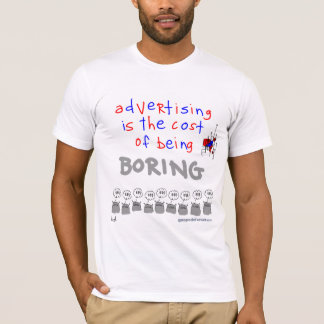 Advertising is the Cost of Being Boring T-Shirt