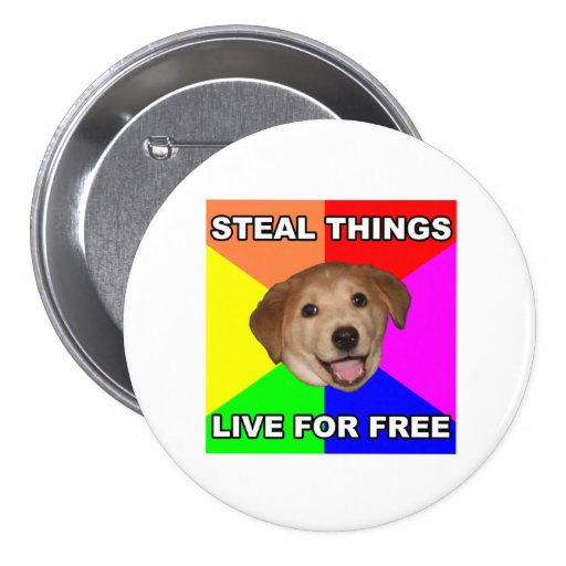 Advice Dog Steal Things, Live for Free Pinback Buttons