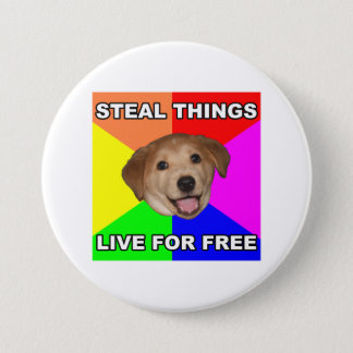 Advice Dog Steal Things, Live for Free Pinback Button