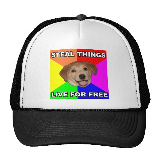 Advice Dog Steal Things, Live for Free Trucker Hat