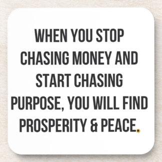 ADVICE STOP CHASING MONEY PURPOSE PROSPERITY PEACE DRINK COASTER