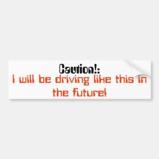 advierta, yo conducirá como esto en el futuro pegatina para auto