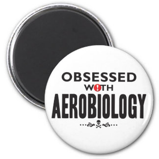 Aerobiology Obsessed 2 Inch Round Magnet