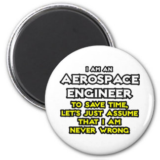 Aerospace Engineer...Assume I Am Never Wrong 2 Inch Round Magnet