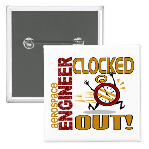 Aerospace Engineer Clocked Out Pinback Button