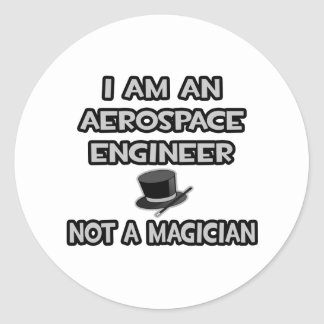 Aerospace Engineer ... Not A Magician Round Stickers