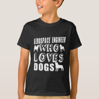 aerospace engineer Who Loves Dogs T-Shirt