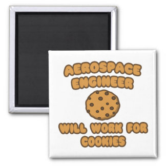 Aerospace Engineer  .. Will Work for Cookies 2 Inch Square Magnet