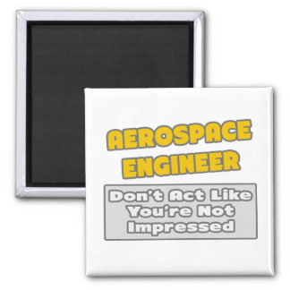 Aerospace Engineer .. You're Impressed 2 Inch Square Magnet