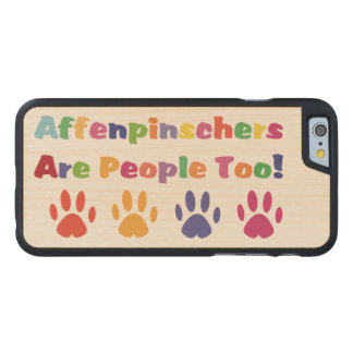 Affenpinschers Are People Too Carved® Maple iPhone 6 Case