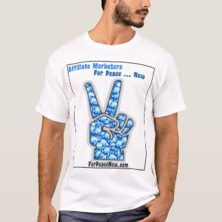 Affiliate Marketers For Peace ... Now T-Shirt