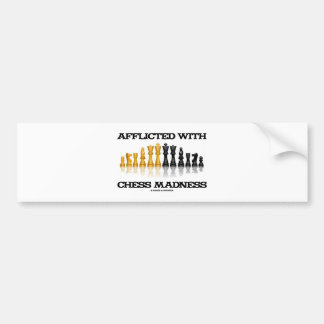 Afflicted With Chess Madness (Chess Set) Car Bumper Sticker