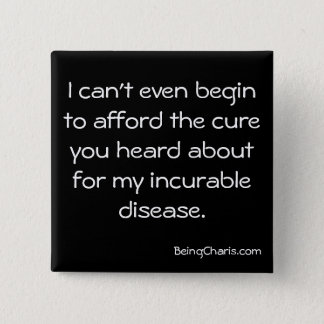 """Afford the cure for my incurable disease"" button"