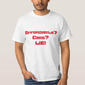 Affordable? Care? LIE! T-Shirt