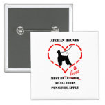 Afghan Hounds Must Be loved Button