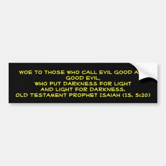 Aflicción a los que llaman buen y buen mal malvado pegatina de parachoque