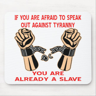 Afraid To Speak Out Against Tyranny Already Slave Mouse Pad