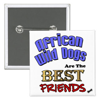 African Wild Dogs Are The Best Friends Pinback Buttons