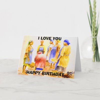 African Women today , HAPPY BIRTHDAY , I LOVE YOU Greeting Card by