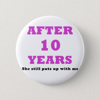 After 10 Years She Still Puts Up With Me Pinback Button