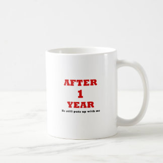 After 1 Year He Still Puts up with Me Coffee Mug