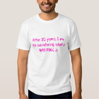After 20 years, I am still wondering what a WAH... T Shirt