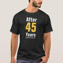 After 45 years she still puts up with me T-Shirt