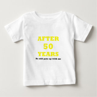 After 50 Years He Still Puts Up with Me Baby T-Shirt